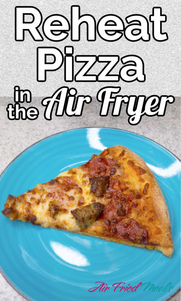 """top has the words """"Reheat pizza in the air fryer"""" and the bottom has a piece of pizza on a teal plate."""