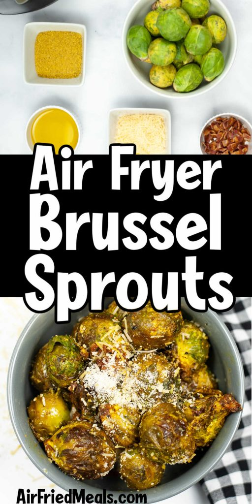 """Pin image - top has ingredients, middle says """"Air Fryer Brussel Sprouts"""", and bottom has a picture of the done Brussel sprouts in a bowl."""