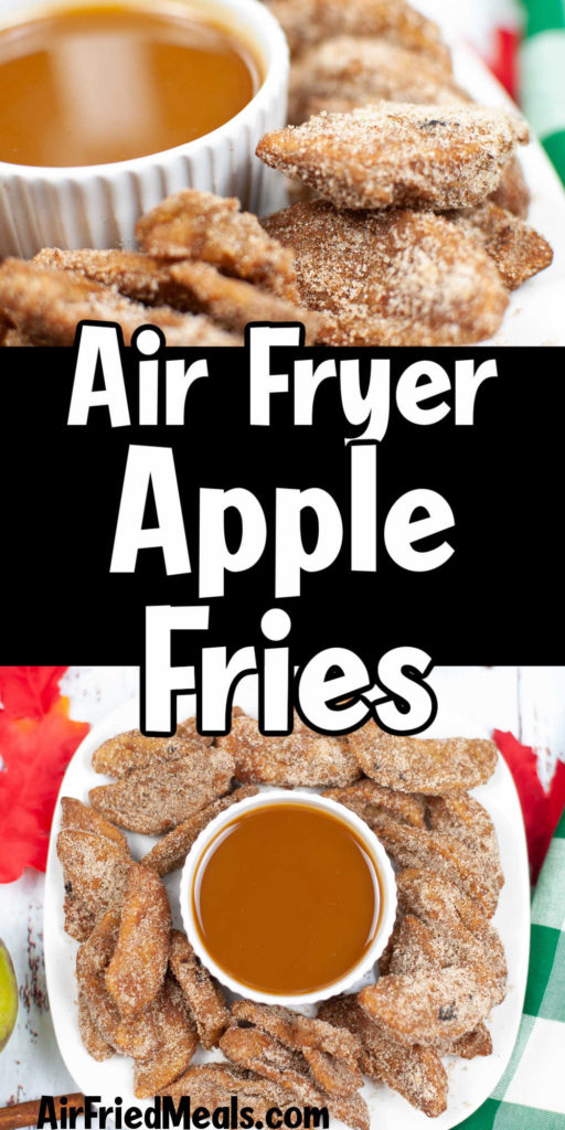 """Pin image: top and bottom have pics of air fryer apple fries and middle says """"Air Fryer Apple Fries""""."""