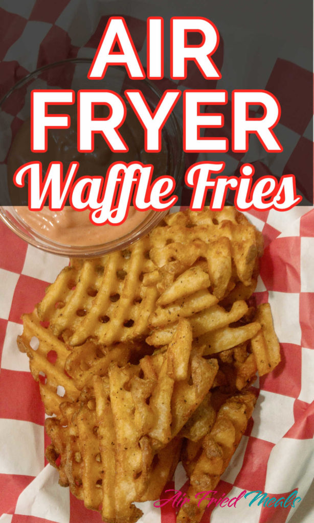 """""""Air Fryer Waffle Fries"""" over a picture of waffle fries."""